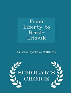 From Liberty to Brest-Litovsk - Scholar's Choice Edition