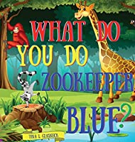 What Do You Do Zookeeper Blue?