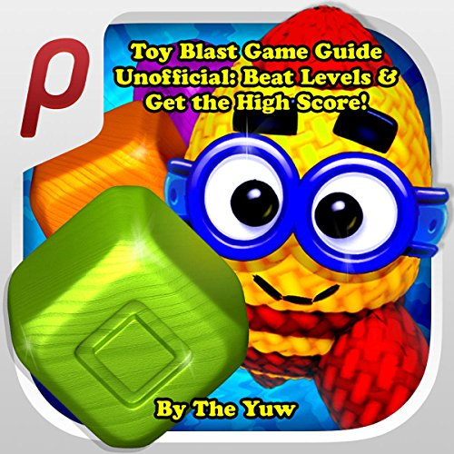Toy Blast Game Guide Unofficial: Beat Levels & Get the High Score! audiobook cover art
