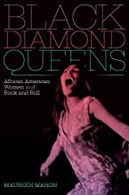 Black Diamond Queens: African American Women and Rock and Roll (Refiguring American Music)
