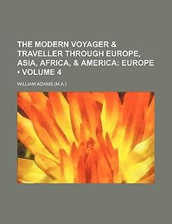 The Modern Voyager & Traveller Through Europe, Asia, Africa, & America (Volume 4); Europe