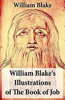 William Blake's Illustrations of The Book of Job: (Illuminated Manuscript with the Original Illustrations of William Blake) by [William Blake]