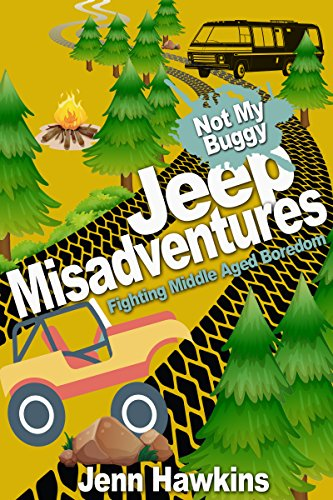 Jeep Misadventures- Fighting Middle Aged Boredom: Not My Buggy (English Edition)