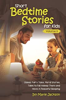 Short Bedtime Stories for Kids: classic fairy tales, moral stories, tales to fall asleep them and have a peaceful sleeping