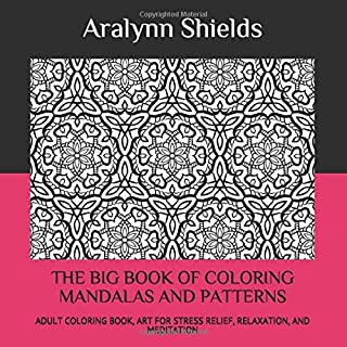 THE BIG BOOK OF COLORING MANDALAS AND PATTERNS: ADULT COLORING BOOK, ART FOR STRESS RELIEF, RELAXATION, AND MEDITATION