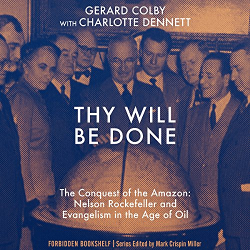 Thy Will Be Done     The Conquest of the Amazon: Nelson Rockefeller and Evangelism in the Age of Oil              By:                                                                                                                                 Gerard Colby,                                                                                        Charlotte Dennett                               Narrated by:                                                                                                                                 Kevin Stillwell,                                                                                        Tavia Gilbert,                                                                                        Marc Vietor,                   and others                 Length: 40 hrs and 43 mins     5 ratings     Overall 4.0