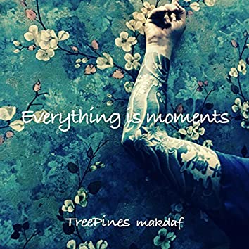 Everything Is Moments