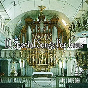 10 Special Songs for Jesus