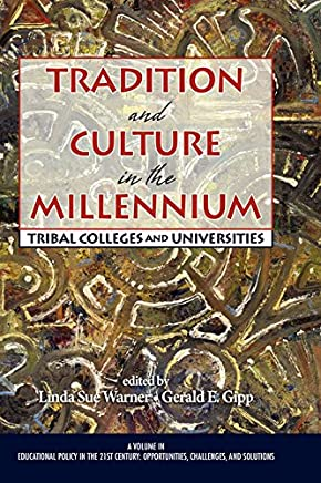 Tradition and Culture in the Millennium: Tribal Colleges and Universities (Educational Policy in the 21st Century: Opportunities, Challenges and Solutions) (English Edition)
