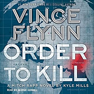 Order to Kill     Mitch Rapp Series              By:                                                                                                                                 Vince Flynn,                                                                                        Kyle Mills                               Narrated by:                                                                                                                                 George Guidall                      Length: 9 hrs and 50 mins     216 ratings     Overall 4.6