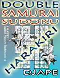 Double Samurai Sudoku Harakiri: 81 overlapping sudoku puzzles, 8 grids in 1 (Volume 1)