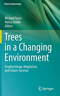 Trees in a Changing Environment: Ecophysiology, Adaptation, and Future Survival (Plant Ecophysiology)