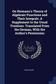 On Riemann's Theory of Algebraic Functions and Their Integrals. a Supplement to the Usual Treatises. Translated from the G...
