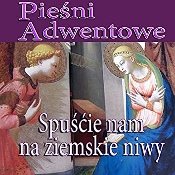 Piesni Adwentowe - Spuscie Nam Na Ziemskie Niwy