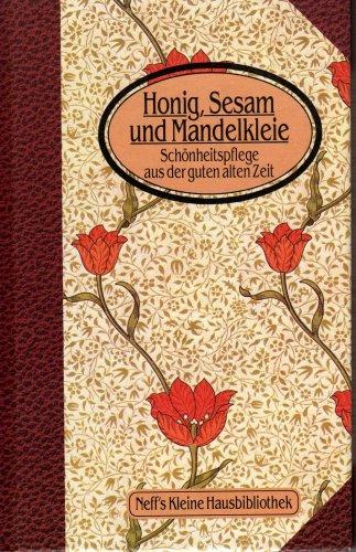Honig, Sesam und Mandelkleie: Schönheitspflege aus der guten alten Zeiten.