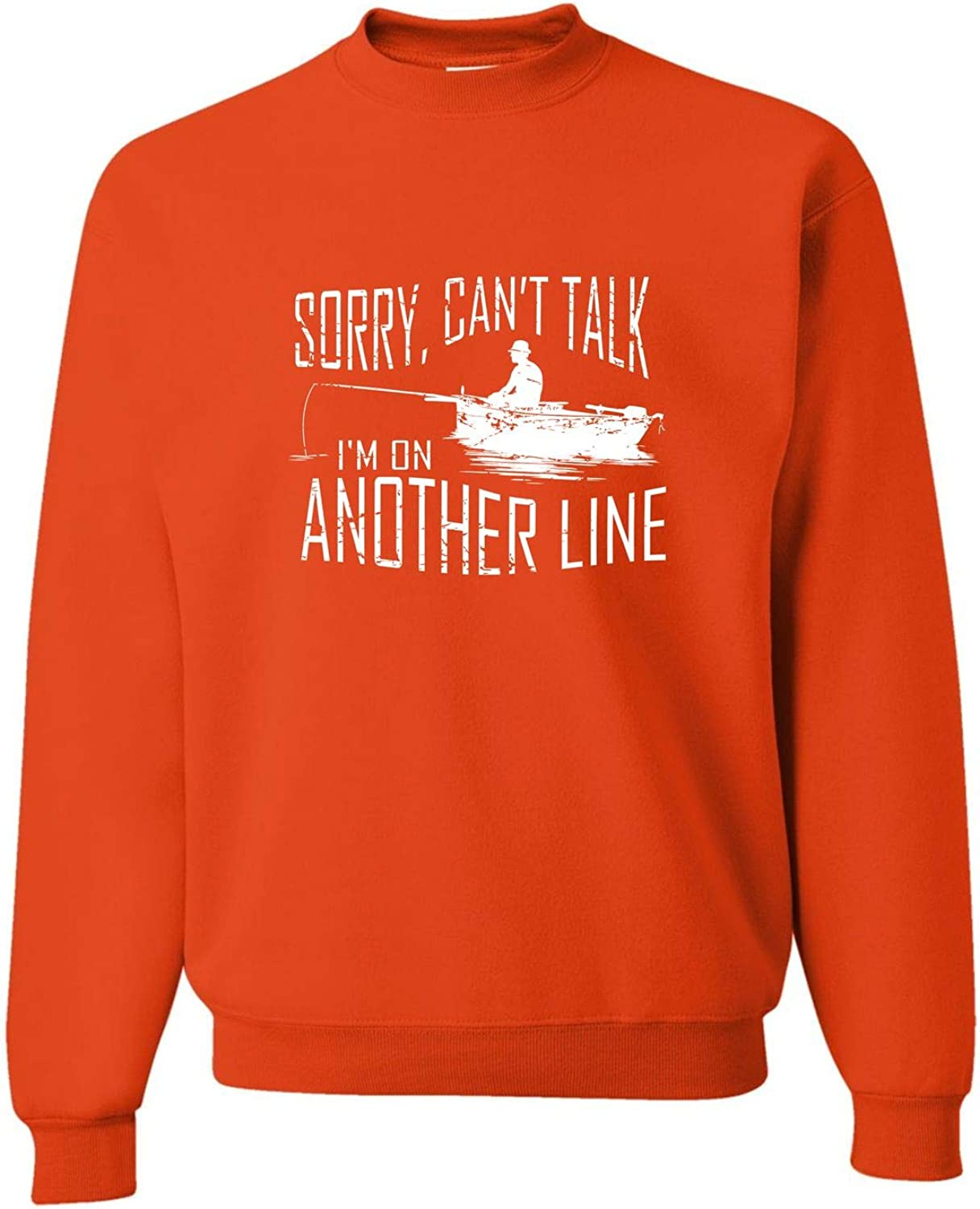 Go All Out Adult Sorry Cant Talk Im On Another Line Fishing Sweatshirt Crewneck