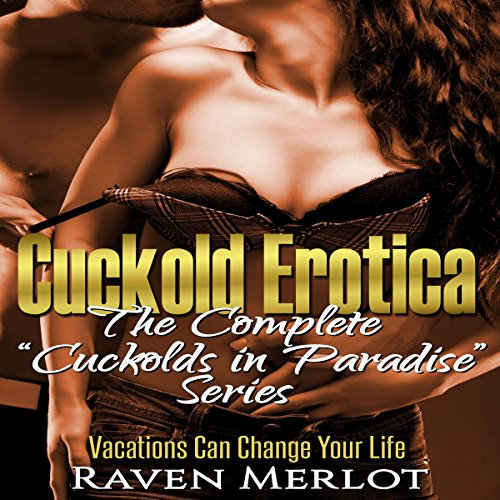 Cuckold Erotica: The Complete Cuckolds in Paradise Series audiobook cover art