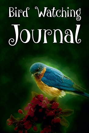 Bird Watching: Log Book, Birding Journals to Write In Is the Must Notebook for Bird Watching Kit for Every Bird Watching Society Member and Birders of All Skill Levels