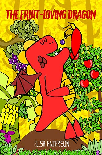 The Fruit-Loving Dragon: - A colorful tale to encourage kids to eat their fruits and for learning colors! A children's story book for boys, girl from toddlers to ages 3-5 years