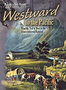 Westward to the Pacific: From the Trail of Tears to the Transcontinental Railroad