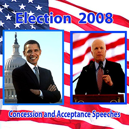 John McCain Concedes, Barack Obama Accepts (11/04/08)                   By:                                                                                                                                 Barack Obama,                                                                                        John McCain                           Length: 27 mins     173 ratings     Overall 4.3