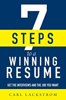 7 Steps to a Winning Resume: Get the Interviews and the Job You Want