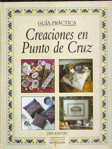 Creaciones en punto de cruz : guía práctica