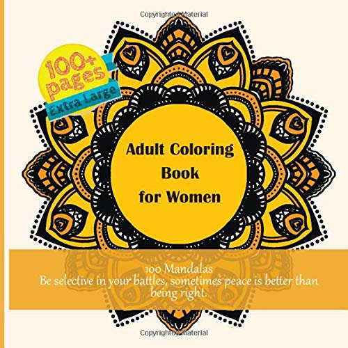 Adult Coloring Book for Women 100 Mandalas - Be selective in your battles, sometimes peace is better than being right.