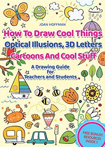 How to Draw Cool Things, Optical Illusions, 3D Letters, Cartoons and Stuff : A Drawing Guide for Teachers and Students: A Cool Drawing Guide for Older ... Teachers, and Students (English Edition)