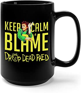 Drop Dead Fred Keep Calm Blame Ceramic Coffee Mug Tea Cup (15oz, Black)