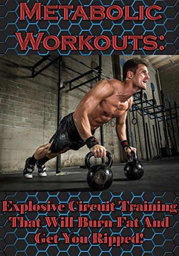 Metabolic Workouts: Explosive Circuit Training That Will Burn Fat And Get You Ripped! (Metabolic Workout, Circuit Training, Fat Loss, Home Workout, Short ... Conditioning, Bodyweight Exercise)