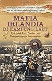 Mafia Irlandia di Kampung Laut Jejak-Jejak Romo Carolus OMI, Memperjuangkan Kemanusiaan (Indonesian Edition)