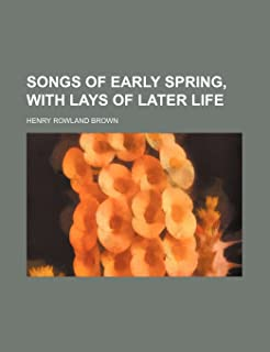 Songs of Early Spring, with Lays of Later Life