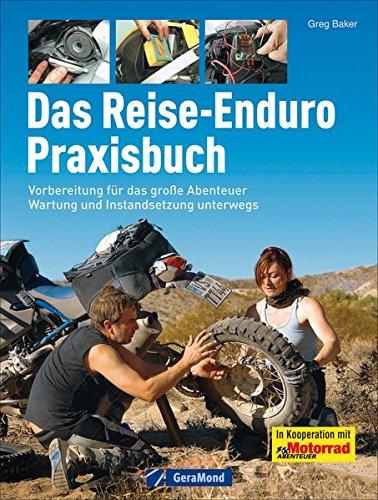 Das Reise Enduro Praxisbuch: Alles für die perfekte Vorbereitung eines Motorrad Abenteuers mit Antworten auf alle Fragen zu Technik, Wartung und Reparatur inkl. BMW, KTM, Yamaha und Honda