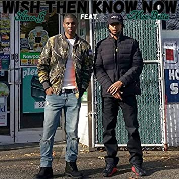Wish Then Know Now (feat. Moe Betta)
