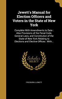 Jewett's Manual for Election Officers and Voters in the State of New York: Complete with Amendments to Date: Also Provisio...
