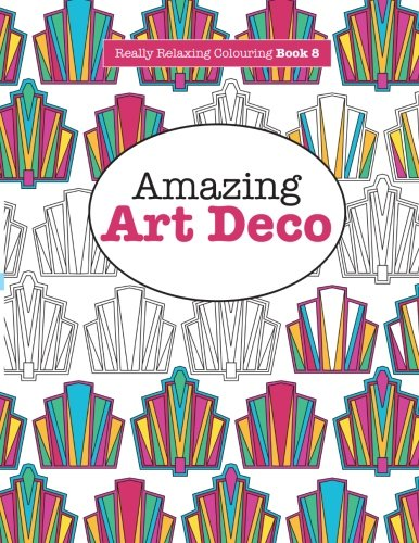 Really RELAXING Colouring Book 8: Amazing Art Deco (Really RELAXING Colouring Books) (Volume 8)