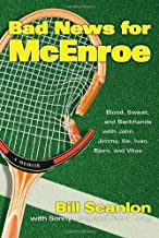 Bad News for McEnroe: Blood, Sweat, and Backhands with John, Jimmy, Ilie, Ivan, Bjorn, and Vitas
