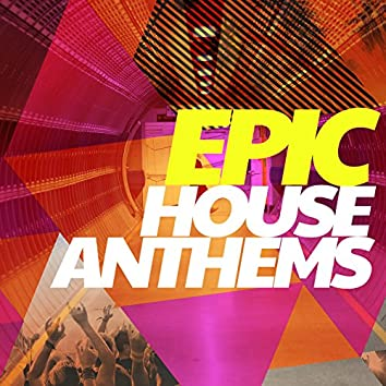Epic House Anthems
