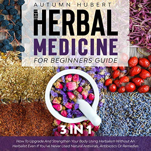 The Herbal Medicine for Beginners Guide: 3 in 1 Audiobook By Autumn Hubert cover art