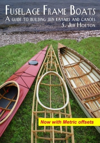 Fuselage Frame Boats: A guide to building skin kayaks and canoes by S. Jeff Horton(2007-01-01)