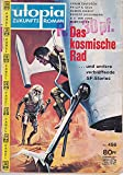 Utopia-Zukunftsromane. Nr. 456. Das kosmische Rad und andere verblüffende SF-Stories