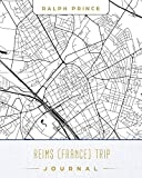 Reims (France) Trip Journal: Lined Travel Journal/Diary/Notebook With Reims (France) Map Cover Art