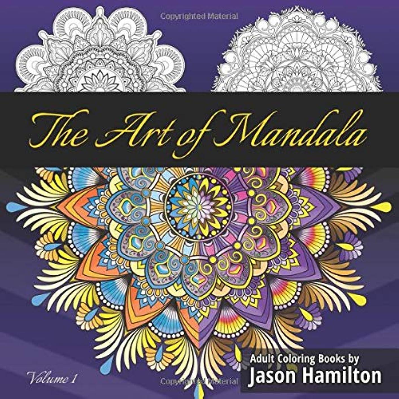 暗黙顕著頑固なThe Art of Mandala: Adult Coloring Book Featuring Beautiful Mandalas Designed to Soothe the Soul