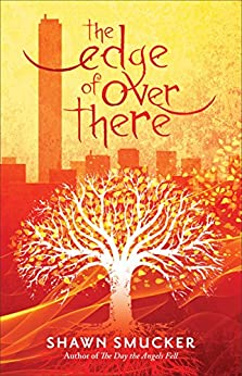 The Edge of Over There by [Shawn Smucker]