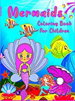 Mermaid Coloring Book For Children: Mermaids and their friends from the ocean for girls and boys ages 2 to 12