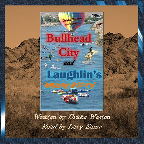 Bullhead City and Laughlin's Amazing History!                   By:                                                                                                                                 Drake Weston                               Narrated by:                                                                                                                                 Lavy Samo                      Length: 10 mins     Not rated yet     Overall 0.0