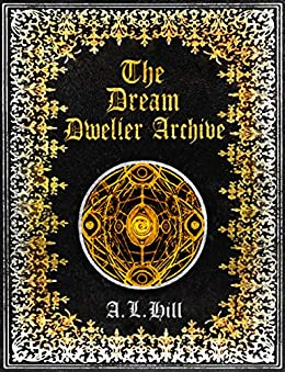 The Dream Dweller Archive (The Epic of Old) by [A. L. Hill]