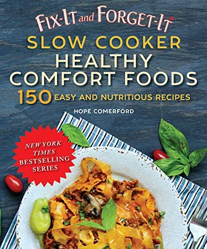 Fix It and Forget It Slow Cooker Comfort Foods 150 Healthy and Nutritious Recipes product image