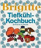 Brigitte. Tiefkühl-Kochbuch. Einfrieren zu Hause